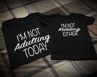 Im Not Adulting Today / I'm Not Kidding  | Daughter | Father | Son |  Family T Shirt - Black