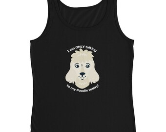 I'm only talking to My Poodle Today Ladies' Tank Top