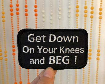 Get Down On Your Knees & Beg Patch