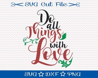 Do All Things With Love SVG Cut File, Motivational Cutting file, Inspirational Svg, Love SVG File, Inspirational Quote, Valentines Day