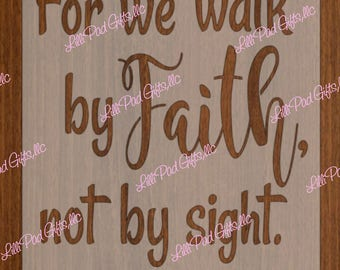 For we walk by Faith, not by sight 2 Corinthians 5:7 - 8x10 - Re-usable stencil