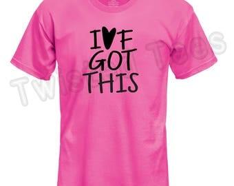 I've Got This IVF T-Shirt Custom Made