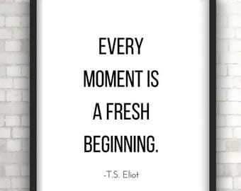 Every moment is a fresh beginning,Monochrome,typography print,postive quote,inspirational quote,wall art,wall decor,modern art,home decor