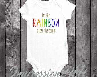 Rainbow baby - Im the rainbow after the storm, miracle baby , rainbow baby onesie, rainbow baby bodysuit