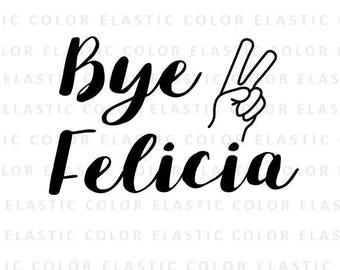 Bye Felicia svg   -Bye Felicia text t-shirt design - mug design - Bye Felicia funny cut file word art svg, png, dxf, eps
