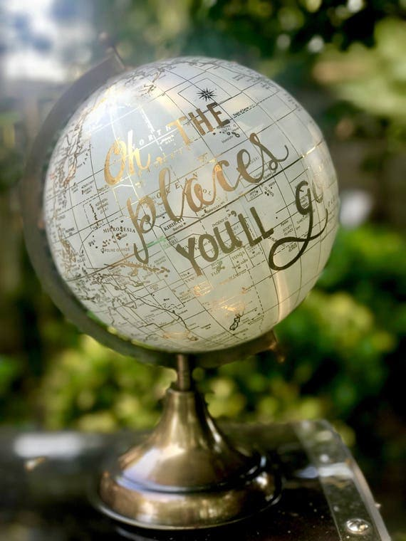 Oh the Places You'll Go - Baby's Nursery Globe/White & Gold Globe w/Gold, Rose Gold or other color ink / custom calligraphy - Great for baby
