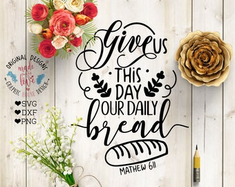 pray svg, scripture svg, Give Us This Day Our Daily Bread Cut File in SVG, DXF, PNG, prayers svg, daily bread svg, bread cut file, printable