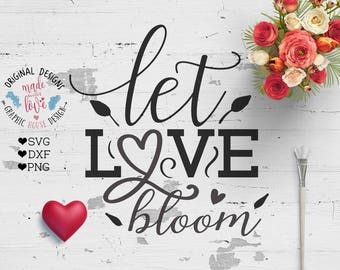 Love svg, Spring svg, Nursery svg, Let Love Bloom Cut File available in SVG, DXF and PNG, Spring Printable Spring Cut File Cricut Silhouette