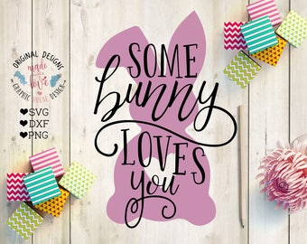 Some bunny svg, Some bunny loves you Cut File in SVG, DXF, PNG, Easter bunny svg, Bunny Easter svg, Some bunny love svg, Cricut, Silhouette