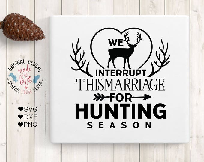 Deer SVG, Marriage Quotes, Cut File, SVG, dxf, png, Deer Printable, Hunting SVG Hunting Quotes,We Interrupt this marriage for Hunting Season