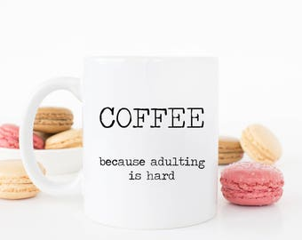 COFFEE.. because adulting is hard