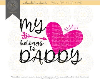 daddy's girl svg, my heart belongs to daddy svg, father's day svg, girl design svg, eps, dxf, png file, Silhouette, Cricut