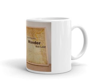 """Not all who wonder are lost"""" Mug made in the USA"""