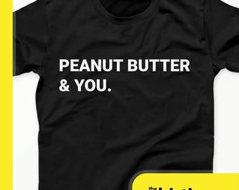 Peanut Butter Shirt - Peanut Butter Lover - Peanut Butter & You tshirt - Peanut Butter Gifts