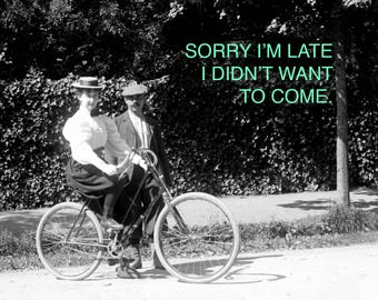 Feminist Poster: Sorry I'm Late, I didn't want to come