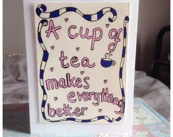 A Cup Of Tea Makes Everything Better Card - Tea Drinker - Positivity - UK Free Postage