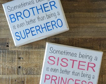 Sometimes being a brother is even better than being a superhero / Sometimes being a sister is even better than being a princess - wood sign