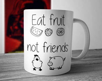 Eat Fruit Not Friends Mug, Coffee Cup, Gift for Vegan Vegetarian Co Worker, Funny Mug Birthday Gift Idea