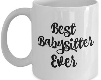 Best Babysitter Ever Mug - Babysitter Gifts Coffee Mug -  Perfect Gift for Babysitters for Birthday Christmas Thank You Gift - 11 oz Cup
