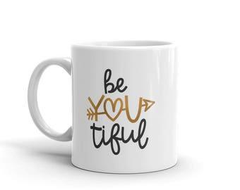 Be You Tiful Beautiful Inspirational Coffee Mug tea cup