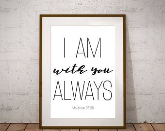 I Am With You Always - Matthew 28:20 / Instant Download Print
