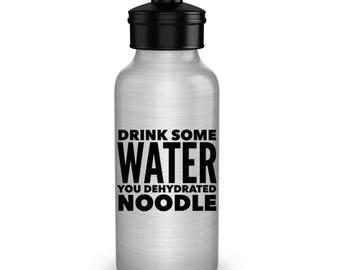 Workout Water Bottle - Cute Water Bottle - Yoga Water Bottle - Drink Some Water You Dehydrated Noodle Aluminum BPA Free Funny Water Bottle
