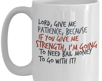 Lord, Give Me Patience Because if You Give Me Strength, I'm Going To Need Bail Money!!! Humorous Coffee Mug for The Cool Woman in Your Life!
