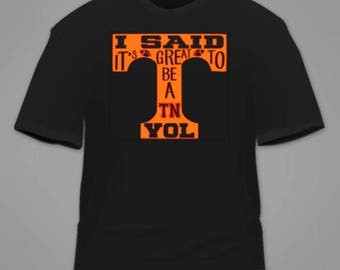 I said it's great to be a Tennessee Vol Tshirt