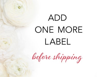 Buy 1 (or more) Additional Label(s) - Before your Order is Shipped