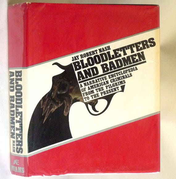 Bloodletters & Badmen: Encyclopedia of American Criminals from Pilgrims to Present 1973 Jay Nash 1st Edition Hardcover HC w/ Dust Jacket DJ