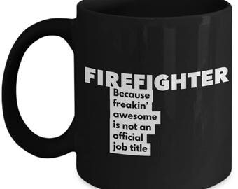 Firefighter because freakin' awesome is not an official job title - Unique Gift Black Coffee Mug