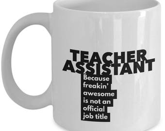 Teacher Assistant because freakin' awesome is not an official job title - Unique Gift Coffee Mug