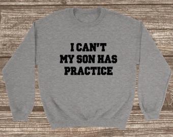 I Can't My Son Has Practice Unisex Sweatshirt - Funny Mom Sweatshirt - Crew Neck Sweatshirt - No Hood