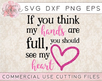 If You Think My Hands Are Full You Should See My Heart svg dxf png eps Cutting File for Cricut & Silhouette, Blessed, Mom Wife Boss Life