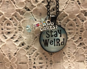 Stay Weird Charm Necklace/Stay Weird Charm Pendant/Be Weird Jewelry/Funny Jewelry/Comical Jewelry