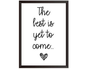 The Best Is Yet To Come Wall Print - Home Decor, Home Print, Inspirational Print, The Best Is Yet To Come Print, Quote Print