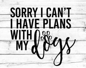 Dog Lover Svg, Fur Mom Svg, Dog Mom SVG, Sorry I Can't I Have Plans With My Dog, Svg Files, Svg for Cricut, Svg for Silhouette
