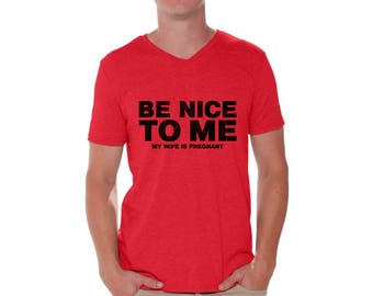 Be Nice To Me My Wife Is Pregnant New Dad Shirt V-neck T shirt Tops Fathers Day Gift Baby Shower Gift