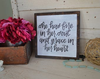 She has Fire in her Soul and Grace in her Heart wooden sign