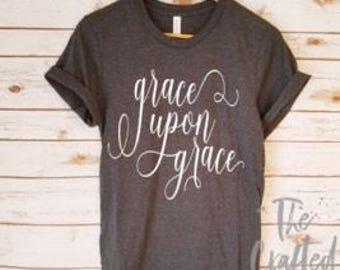 Grace upon Grace Shirt / Christian Shirt / Birthday Gift / Inspirational Shirt / Religious Shirt / Grace Shirt / Faith Shirt