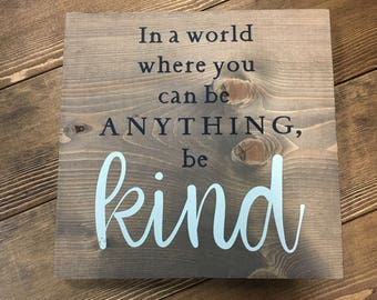 In a World Where You Can Be Anything, Be Kind - solid wood sign - home decor - gift - rustic - inspirational quote - wall decor