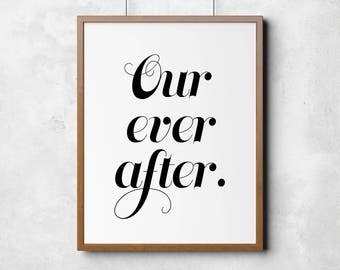Our ever after, Printable art, happily ever after, love print, printable wall art, monochrome print, wall art, home decor, home print
