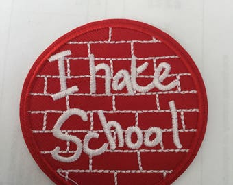 I Hate School Embroidered Patch  Iron Or Sew