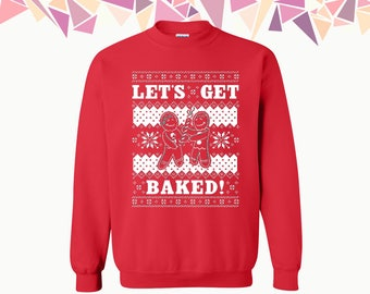 Lets Get Baked Crewneck Sweatshirt Lets Get Baked Sweater Merry Christmas Crewneck Naughty Christmas Sweatshirt Gift For Christmas