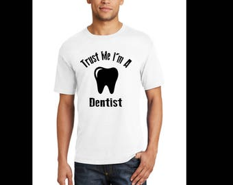Trust me I'm a Dentist T-shirt-dentist t-shirt-occupation t-shirt-dental  t-shirt-gift t-shirt-black shirt-white shirt-navy shirt-unisex tee
