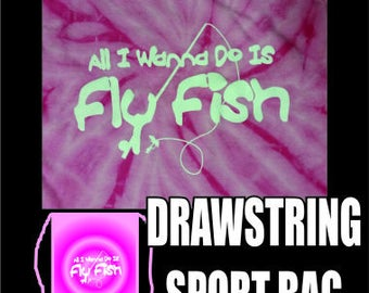 Fly Fishing Drawstring Sports Bag: All I Wanna Do Is Fly Fish