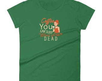 Coffee You can sleep when your dead Women's t-shirt