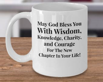 Starting a New Chapter Gift Mug - May God Bless You With Wisdom, Knowledge, Charity, and Courage For the New Chapter In Your Life! Ceramic