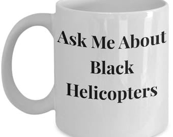 "Funny Conspiracy Theory Gift! 11/ 15 oz Mug! ""Ask Me About Black Helicopters"" Ceramic - Great Gag Gift!"