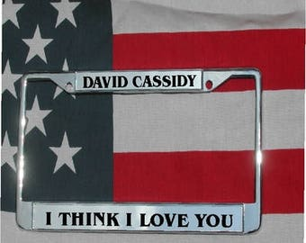 DAVID CASSIDY I Think I Love You Chrome Engraved License Plate Frame Free Ship!